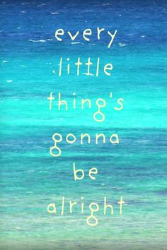 Bob Marley - Every little thing's gonna be alright!