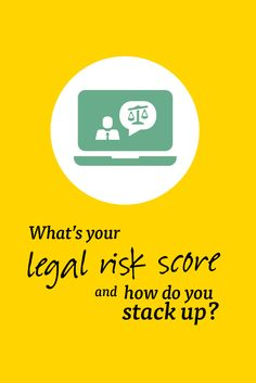 Are all of your legal risks being covered? Take our quiz to get your legal risk score, and find out where you're most at risk.