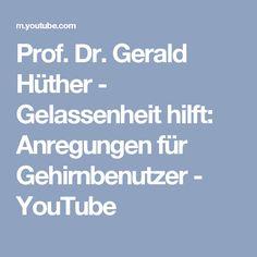 Prof. Dr. Gerald Hüther - Gelassenheit hilft: Anregungen für Gehirnbenutzer - YouTube