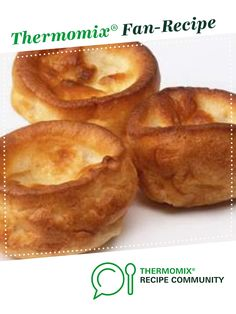 Recipe Yorkshire Puddings - Authentic by Mybidda, learn to make this recipe easily in your kitchen machine and discover other Thermomix recipes in Side dishes. Thermomix Bread, Thermomix Desserts, Food Dishes, Side Dishes, Yorkshire Pudding Recipes, Recipe Community, Puddings, Cooking Recipes, Pudding