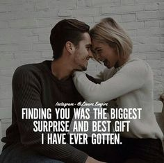 Finding You Was The Biggest Surprise And Best Gift I Have Ever Gotten. Soulmate Love Quotes, Couples Quotes Love, True Love Quotes, Love Quotes For Her, Romantic Love Quotes, Love Yourself Quotes, Romantic Couples, Quotes For Him, Happy Couple Quotes