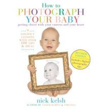 How to Photograph Your Baby: Getting Closer with Your Camera and Your Heart $21.98 HIGHLY RECOMMENDED