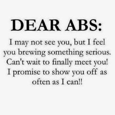 Dear ABs: please show yourselves soon. Love, your helplessly devoted body.