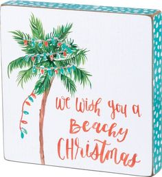 Make your Christmas beach inspired with the water color hand lettered 'We Wish You a Beachy Christmas' wood box sign by Primitives by Kathy! Easy to hang or can free-stand alone Measures x x Materials: Wood/Paper Christmas Palm Tree, Christmas Blocks, Beach Christmas, Christmas Wood, Christmas Signs, Christmas Balls, Homemade Christmas, Christmas Wreaths, Christmas Crafts