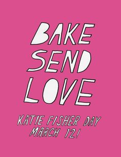 katiefisherday.org  I got some cookies from my son! Next year I'm going to bake for someone.