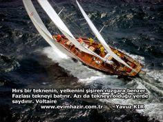 Hırs bir teknenin, yelkenini şişiren rüzgara benzer. Fazlası tekneyi batırır. Azı da tekneyi olduğu yerde saydırır. Voltaire