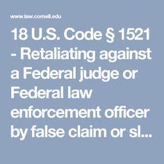 18 U.S. Code § 1521 - Retaliating against a Federal judge or Federal law enforcement officer by false claim or slander of title   US Law   LII / Legal Information Institute