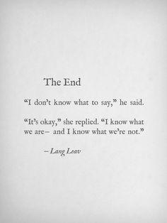 """""""No sé qué decir"""" dijo él. """"No te preocupes"""" le contestó ella. """"Sé lo que somos, y sé lo que no"""""""