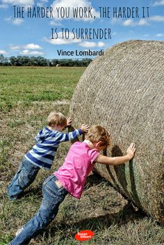 The harder you work, the harder it is to surrender. ~ Vince Lombardi