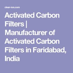 Activated Carbon Filters | Manufacturer of Activated Carbon Filters in Faridabad, India