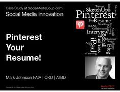 Pinterest Your Resume!  by Mark Johnson FAIA at SlideShare.net - This presentation shares the technique I used for an interview using Pinterest boards on an iPad as a resume in lieu of a traditional printed resume. It was visual, interactive, engaging...and no paper! Their HR department had never seen anything like it! Curriculum Vitae Examples, Graphic Resume, Job Resume, Resume Ideas, Job Hunting Tips, Social Business, Business Ideas, Mark Johnson, Faia