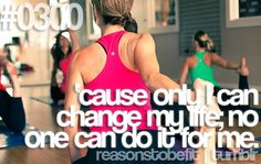 Reasons to Be Fit on tumblr:  - 'cause only I can change my life