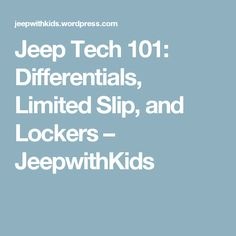 Jeep Tech 101: Differentials, Limited Slip, and Lockers – JeepwithKids