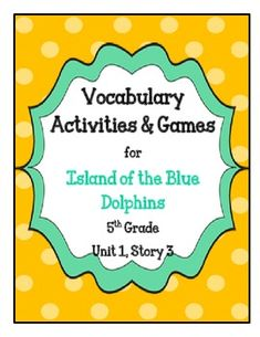Island of the Blue Dolphins Vocabulary Activities and Games- 5th Grade- Unit 1, Story 3 These are fun and engaging vocabulary activities.