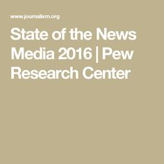 State of the News Media 2016 | Pew Research Center