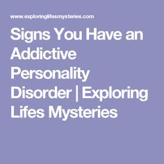 Signs You Have an Addictive Personality Disorder | Exploring Lifes Mysteries