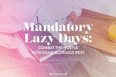 Mandatory Lazy Days: Combat the Hustle with Some Glorious Rest 8 Hours Of Sleep, Go It Alone, Learn To Run, I 8, Tough Love, Get Happy, Really Hard, Lazy Days, My Favorite Part