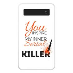 You inspire my inner serial killer power bank - modern style idea design custom idea
