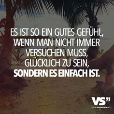 It 39 s such a good feeling when you do not always Think Happy Thoughts, Positive Thoughts, Positive Quotes, Favorite Quotes, Best Quotes, Funny Quotes, Trying To Be Happy, German Quotes, Magic Words