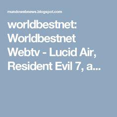 worldbestnet: Worldbestnet Webtv - Lucid Air, Resident Evil 7, a...
