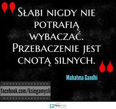 Księga Myśli: Słabi nigdy nie potrafią wybaczać. #cytaty #wybaczenie Polish Language, Mahatma Gandhi, Sentences, Humor, Words, Quotes, Frases, Quotations, Humour