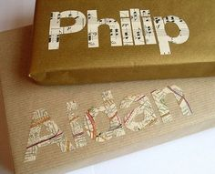 gift wrapping idea: brown paper with words or initial(s) made from maps, music sheets, scrapbook paper, etc
