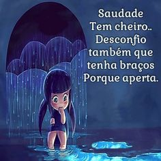 ='( Saudade smells ... I suspect it also has arms because tightens - (Saudade: from portuguese: miss the people you love, the loved ones, and special moments)
