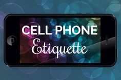 Cell Phone Etiquette - Stop Doing These 13 Things Now