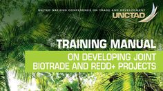 Training Manual on Developing Joint BioTrade and REDD+ Projects Rural Area, Sustainable Development, Natural Resources, United Nations, Climate Change, Sustainability, Shelter, Manual, Transportation