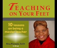 Teaching on Your Feet; 10 Lessons on being a master teacher by Rita Pierson
