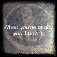 When you're ready, you'll find it...