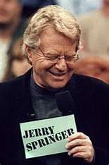 """Jerry Springer single handedly glamorized ignorance and stupidity with his infamous show """"The Jerry Springer Show"""" gradually creating wanna-be shows wo are guilty of the same thing."""