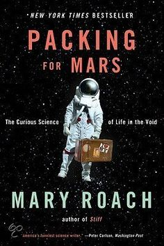 """""""Packing for Mars"""" by Mary Roach My favorite Mary Roach book by far."""