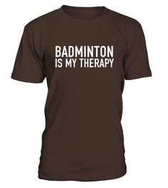 Badminton Is My Therapy Badminton Players Gift Idea T-shirt  Funny Badminton T-shirt, Best Badminton T-shirt