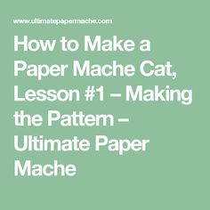 How to Make a Paper Mache Cat, Lesson #1 – Making the Pattern – Ultimate Paper Mache