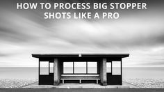 How to process big stopper images like a pro