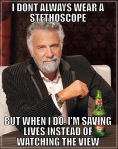 I don't always wear a stethoscope, but when I do, it's mine- not some doctor's.