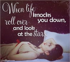 when life knocks you down life quotes quotes girly cute positive quotes quote sky beautiful stars happy life positive wise advice appreciate wisdom life lessons positive quote