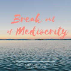 Inspirational quote, ocean, break mediocrity, mom life, aspirations