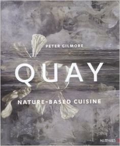 QUAY: nature based cuisine: Peter Gilmore: