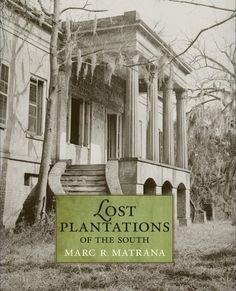 Lost Plantations of the South by Marc C. Matrana