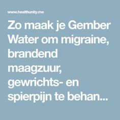 Zo maak je Gember Water om migraine, brandend maagzuur, gewrichts- en spierpijn te behandelen | Health Unity Herbs For Health, Health Tips, Migraine, Herbal Remedies, Natural Remedies, Spiritual Health, Dr Oz, Natural Health, Body Care