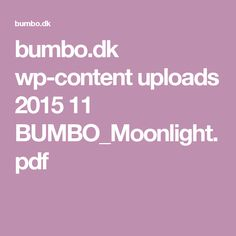bumbo.dk wp-content uploads 2015 11 BUMBO_Moonlight.pdf
