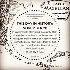 THIS DAY IN HISTORY: NOVEMBER 28 In southern Chile after sailing through the Strait of Magellan three ships under the command of Portuguese explorer Fernão de Magalhães reach the Pacific Ocean which makes them the first Europeans to sail from the Atlantic Ocean to the Pacific Ocean on this day in 1520.  #thisday #thisdayinhistory #november #history #hispanichistory #hispanicheritage #genealogy #shhar #somosprimos #wearecousins #hispanicgenealogy #newspain #nuevaespana #newworld #magellan…