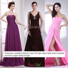 Low waistline (drop waist) dresses near the hips help make short-waisted women`s upper body longer.