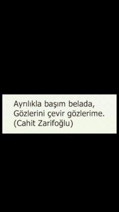 Ayrılıkla başım belada, Gözlerini çevir gözlerime Cahit Zarifoğlu