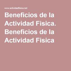 Beneficios de la Actividad Fisica. Beneficios de la Actividad Fisica