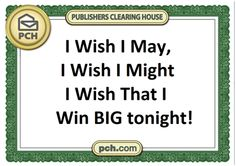 I wish I may I wish I might be the one PCH choses tonight !  LOL....(Smiles)