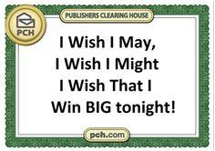 I wish I may I wish I might be the one PCH choses tonight !  LOL....(Smiles)