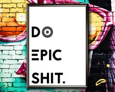 Motivational Poster Do Epic Shit Poster Motivational Motivational Wall Art, Frame Display, Frame It, Quote Prints, Printable Wall Art, Cinema, Greeting Cards, Printables
